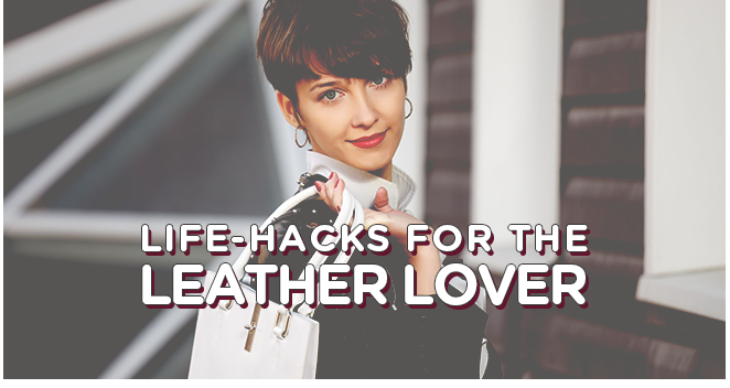 LIFE-HACKS FOR THE LEATHER LOVER