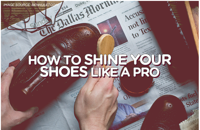 How to Shine Your Shoes Like A Pro
