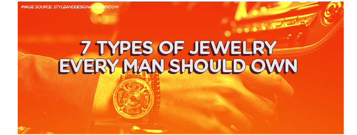 7 Types of Jewelry Every Man Should Own