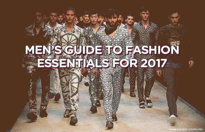 Men's Guide To Fashion Essentials For 2017