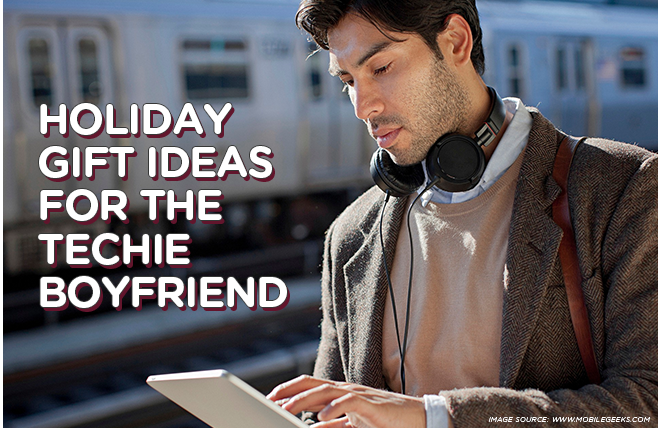 Holiday Gift Ideas for the Techie Boyfriend